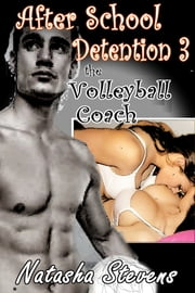 After School Detention 3 - The Volleyball Coach ebook by Natasha Stevens