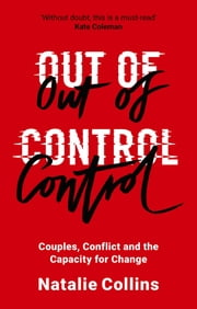 Out of Control - Couples, Conflict and the Capacity for Change eBook by Natalie Collins