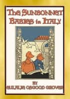 THE SUNBONNET BABIES IN ITALY - Sisters Molly and May explore Italy with their parents - Children's Adventures in Italy ebook by Eulalie Osgood Grover, Illustrated by BERTHA CORBET MELCHER & JAMES MCCRACKEN