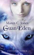 Guan Eden - Fantasy Liebesroman ebook by Maren C. Jones