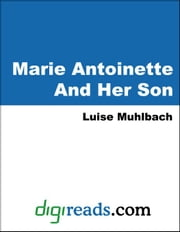Marie Antoinette And Her Son ebook by Muhlbach, Luise
