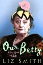 Our Betty ebook by Liz Smith
