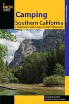 Camping Southern California - A Comprehensive Guide to Public Tent and RV Campgrounds ebook by Richard Mcmahon, Bruce Grubbs