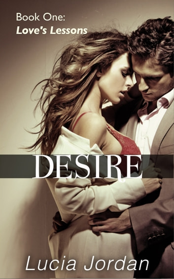 Desire: Love's Lessons - Contemporary Submissive Romance ebook by Lucia Jordan