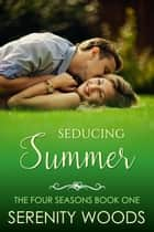 Seducing Summer - The Four Seasons, #1 ebook by Serenity Woods