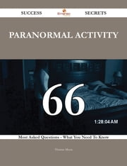 Paranormal Activity 66 Success Secrets - 66 Most Asked Questions On Paranormal Activity - What You Need To Know ebook by Thomas Moon