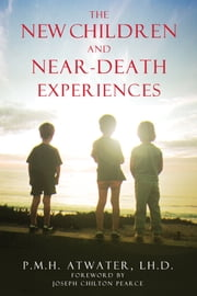 The New Children and Near-Death Experiences ebook by P. M. H. Atwater, L.H.D.,Joseph Chilton Pearce