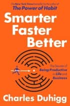 Smarter Faster Better ebook by Charles Duhigg