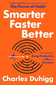Smarter Faster Better - The Secrets of Being Productive in Life and Business ebook by Kobo.Web.Store.Products.Fields.ContributorFieldViewModel
