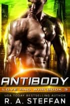 Antibody: Love and War, Book 3 - Love and War, #3 ebook by R. A. Steffan