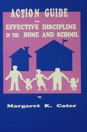 Action Guide For Effective Discipline In The Home And School ebook by Margaret K. Cater