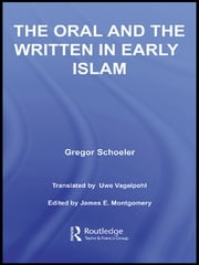 The Oral and the Written in Early Islam ebook by Gregor Schoeler,Uwe Vagelpohl,James E. Montgomery