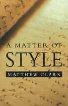 A Matter of Style ebook by Matthew Clark