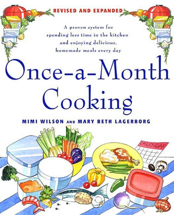 Once-A-Month Cooking - A Proven System for Spending Less Time in the Kitchen and Enjoying Delicious, Homemade Meals Every Day ebook by Mary Beth Lagerborg,Mimi Wilson