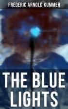 The Blue Lights ebook by Frederic Arnold Kummer