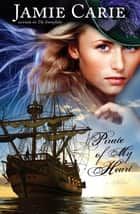Pirate of My Heart: A Novel ebook by Jamie Carie