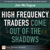 High Frequency Traders Come Out of the Shadows ebook by Jim McTague