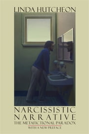Narcissistic Narrative - The Metafictional Paradox ebook by Linda Hutcheon