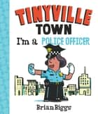 I'm a Police Officer (A Tinyville Town Book) eBook by Brian Biggs