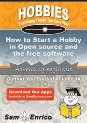 How to Start a Hobby in Open source and the free software movement - How to Start a Hobby in Open source and the free software movement ebook by Bong Ziegler