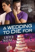 A Wedding to Die For ebook by Xavier Mayne