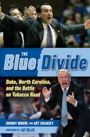 The Blue Divide - Duke, North Carolina, and the Battle on Tobacco Road ebook by Johnny Moore,Art Chansky,Jay Bilas