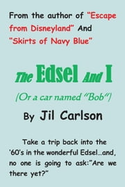 "The Edsel and I - (or a car named ""Bob"") ebook by Jil Carlson"