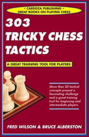 303 Tricky Chess Tactics ebook by Fred Wilson, Bruce Alberston