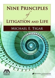 Nine Principles of Litigation and Life ebook by Michael E. Tigar