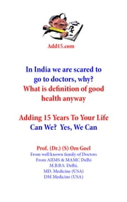 Adding 15 years to life, can we? yes we can- Definition of good health - what is the definition of good health anyway ebook by prof (Dr ) S Om Goel MD medicine USA,DM/Fellowship Medicine Field USA