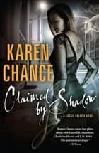Claimed by Shadow: A Cassie Palmer Novel Volume 2 - A Cassie Palmer Novel Volume 2 ebook by Karen Chance