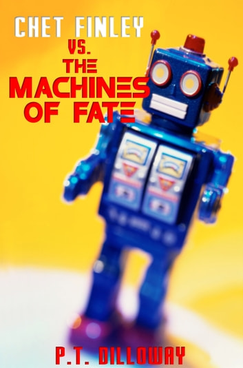 Chet Finley vs. The Machines of Fate ebook by PT Dilloway