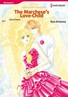 The Marchese's Love-Child (Harlequin Comics) - Harlequin Comics ebook by Sara Craven, Ryo Arisawa