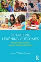 Optimizing Learning Outcomes - Proven Brain-Centric, Trauma-Sensitive Practices ebook by William Steele
