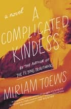 A Complicated Kindness - A Novel ebook by Miriam Toews