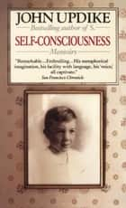 Self-Consciousness ebook by John Updike
