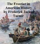 The Frontier in American History ebook by Frederick Jackson Turner