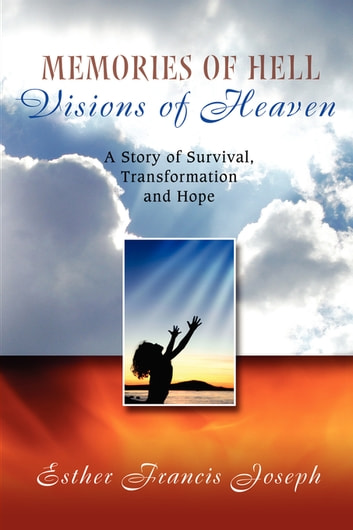 Memories of Hell, Visions of Heaven ebook by Esther Joseph