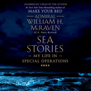 Sea Stories - My Life in Special Operations audiobook by Admiral William H. McRaven