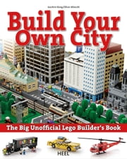 Build your own city - The Big Unofficial Lego Builder's Book ebook by Joachim Klang,Oliver Albrecht