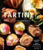 Tartine: Revised Edition - A Classic Revisited: 68 All-New Recipes + 55 Updated Favorites ebook by
