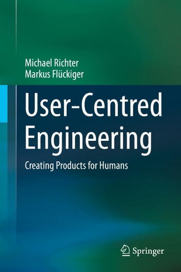 User-Centred Engineering - Creating Products for Humans ebook by Michael Richter,Markus Flückiger