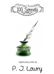 100 Sonnets ebook by P.J. Lowry