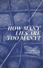 How Many Lies Are Too Many? ebook by Victoria Summit