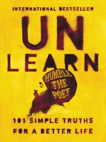 Unlearn - 101 Simple Truths for a Better Life eBook by Humble the Poet