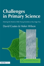 Challenges in Primary Science - Meeting the Needs of Able Young Scientists at Key Stage Two ebook by David Coates,Helen Wilson