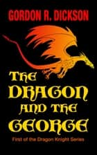 The Dragon and the George ebook by Gordon R. Dickson