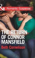 The Return of Connor Mansfield (Mills & Boon Romantic Suspense) (The Mansfield Brothers, Book 1) ekitaplar by Beth Cornelison