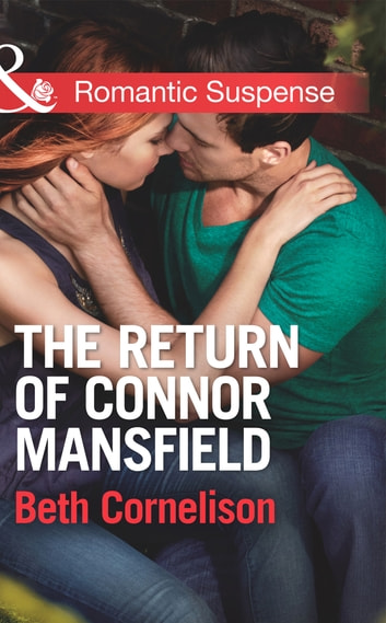 The Return of Connor Mansfield (Mills & Boon Romantic Suspense) (The Mansfield Brothers, Book 1) ebook by Beth Cornelison