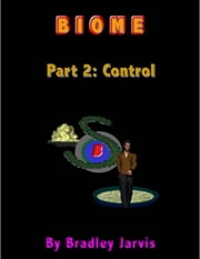 Biome Part 2: Control ebook by Bradley Jarvis